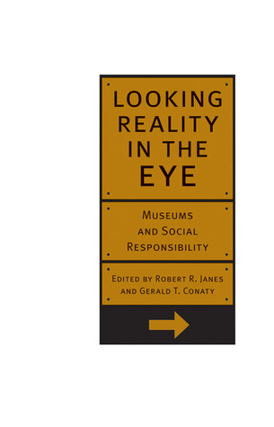Looking Reality in the Eye: Museums And Social Responsibility