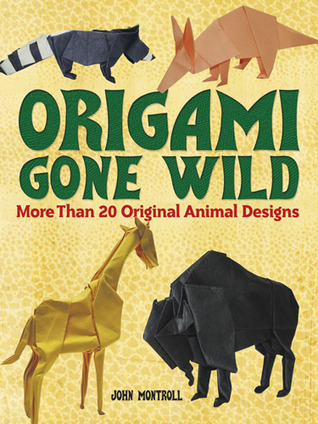 Origami Gone Wild: More Than 20 Original Animal Designs