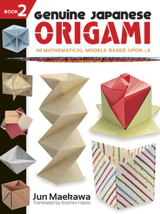 Genuine Japanese Origami, Book 2: 34 Mathematical Models Based Upon (the square root of) 2 por Jun Maekawa, Koshiro Hatori