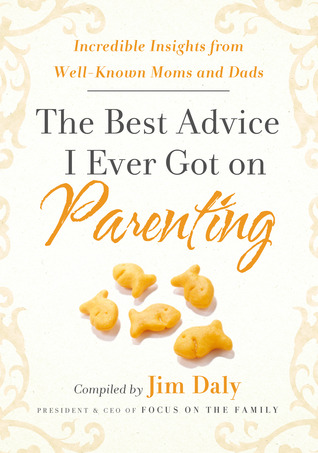 The Best Advice I Ever Got on Parenting: Incredible Insights from Well Known MomsDads
