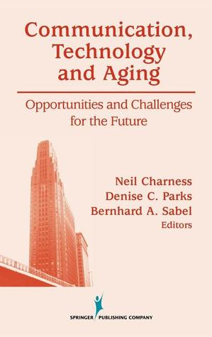Communication, Technology and Aging: Opportunities and Challenges for the Future