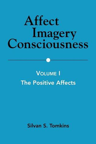 Affect Imagery Consciousness: Volume I: The Positi...