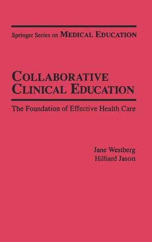 Collaborative Clinical Education: The Foundation of Effective Health Care