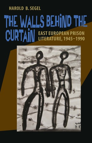 The Walls Behind the Curtain: East European Prison Literature, 1945–1990