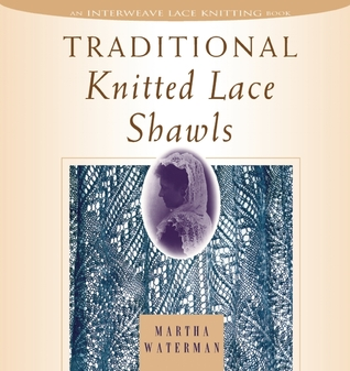 Traditional Knitted Lace Shawls by Martha Waterman