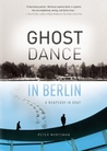 Ghost Dance in Berlin: A Rhapsody in Gray