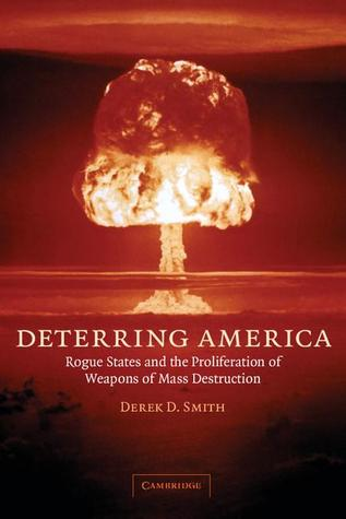Deterring America: Rogue States and the Proliferation of Weapons of Mass Destruction