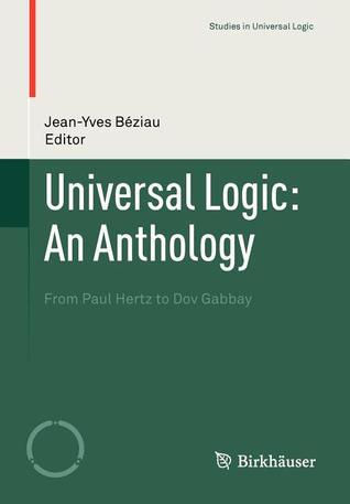 Universal Logic: An Anthology: From Paul Hertz to Dov Gabbay