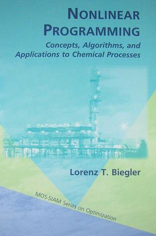 Nonlinear Programming: Concepts, Algorithms, And Applications To Chemical Processes (Mos Siam Series On Optimization)