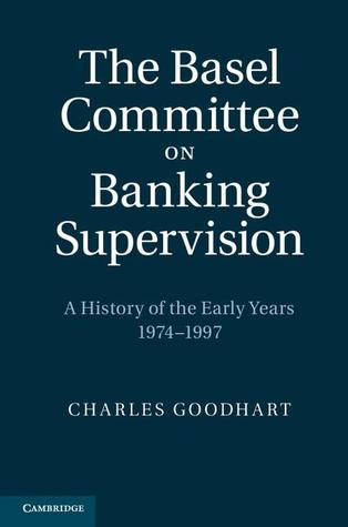 The Basel Committee on Banking Supervision: A History of the Early Years, 1974-1997