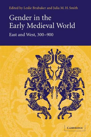 Gender in the Early Medieval World: East and West, 300-900