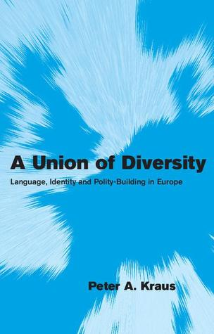 A Union of Diversity: Language, Identity and Polity-Building in Europe