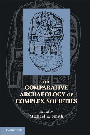 The Comparative Archaeology of Complex Societies