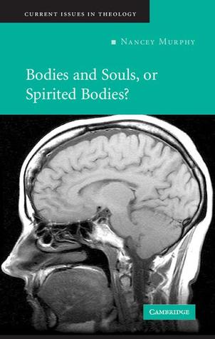 Bodies and souls, or spirited bodies? by Nancey Murphy