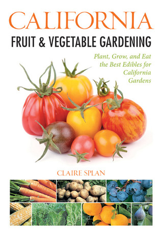California Fruit Vegetable Gardening Plant Grow And Eat The Best Edibles For California