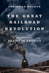 The Great Railroad Revolution: The History of Trains in America