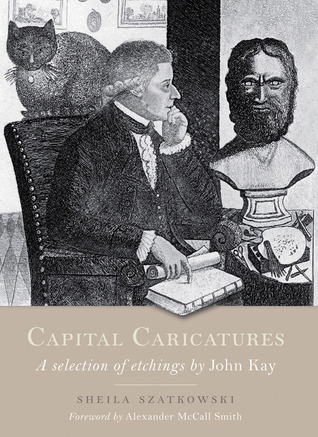 Capital Caricatures: A Selection of Etchings by John Kay