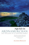 Night Falls on Ardnamurchan The Twilight of a Crofting Family by Alasdair Maclean