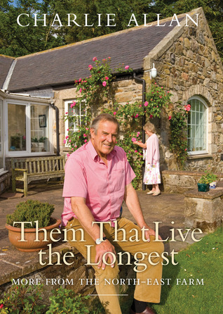 Them That Live the Longest: More from the North-East Farm