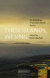 These Islands, We Sing by Kevin MacNeil