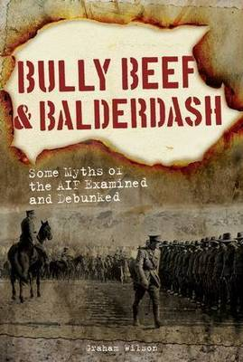 Bully Beef and Balderdash. Some myths of the AIF examined and debunked