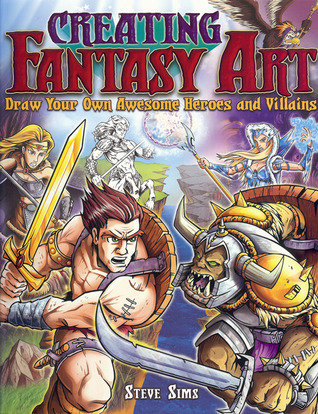 Creating Fantasy Art: Draw Your Own Awesome Heroes and Villains