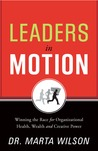 Leaders in Motion: Winning the Race for Organizational Health, Wealth, and Creative Power