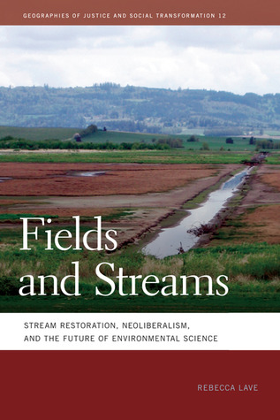 Fields and Streams: Stream Restoration, Neoliberalism, and the Future of Environmental Science