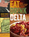 Eat Drink Delta: A Hungry Traveler's Journey through the Soul of the South