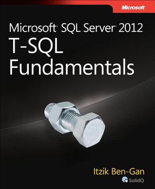 Microsoft SQL Server 2012: T-SQL Fundamentals