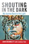 Shouting in the Dark: My Journey Back to the Light