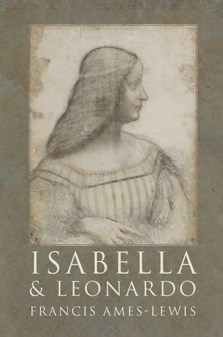Isabella and Leonardo: The Artistic Relationship between Isabella d'Este and Leonardo da Vinci, 1500-1506