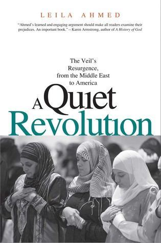 A Quiet Revolution: The Veil's Resurgence, from the Middle East to America por Leila Ahmed