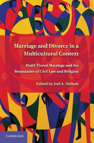 Marriage and Divorce in a Multicultural Context: Multi-Tiered Marriage and the Boundaries of Civil Law and Religion