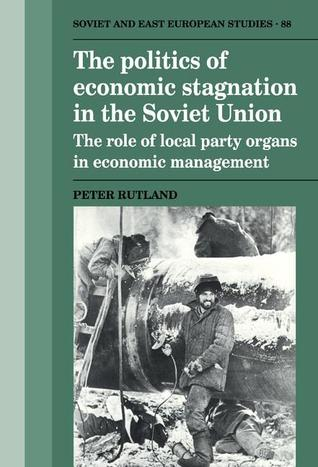 the-politics-of-economic-stagnation-in-the-soviet-union-the-role-of-local-party-organs-in-economic-management