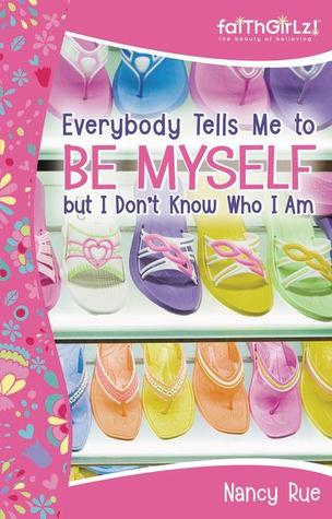 Everybody Tells Me to Be Myself But I Don't Know Who I Am! by Nancy N. Rue