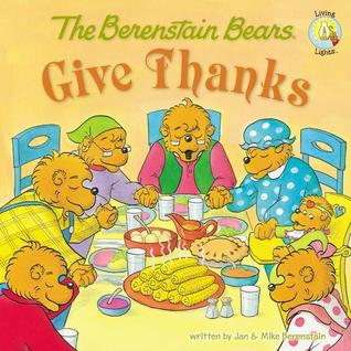 The Berenstain Bears Give Thanks by Jan Berenstain