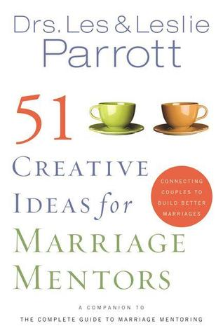 51 Creative Ideas for Marriage Mentors: Connecting Couples to Build Better Marriages Descarga los mejores libros gratis
