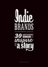Indie Brands: 30 Independent Brands That Inspire and Tell a Story