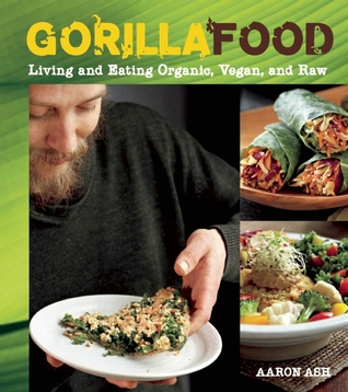 Gorilla food living and eating organic vegan and raw by aaron ash 13592245 forumfinder Choice Image