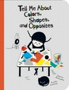 Tell Me About Colors, Shapes, and Opposites by Delphine Badreddine