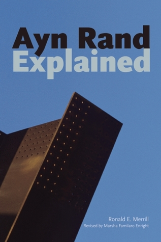 Ayn Rand Explained: From Tyranny to Tea Party