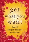 Get What You Want: The Art of Making and Manifesting Your Intentions