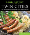Food Lovers' Guide to® the Twin Cities: The Best Restaurants, Markets & Local Culinary Offerings