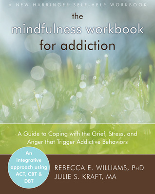 the-mindfulness-workbook-for-addiction-a-guide-to-coping-with-the-grief-stress-and-anger-that-trigger-addictive-behaviors