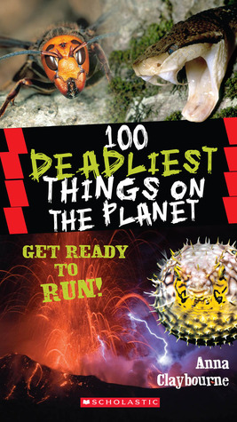 100 Deadliest Things on the Planet (100 Most)