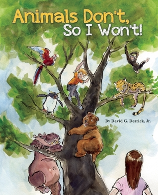Book Review: David G. Derrick, Jr.'s Animals Don't, So I Won't