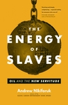 The Energy of Slaves: Oil and the New Servitude