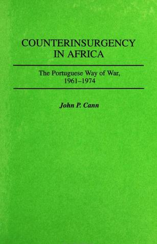 Counterinsurgency In Africa: The Portugese Way of War, 1961-74 (Contributions in Military Studies)