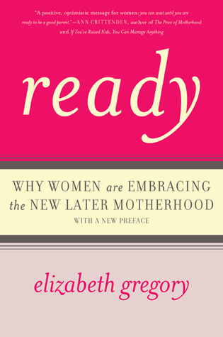 Ready: Why Women Are Embracing the New Later Motherhood